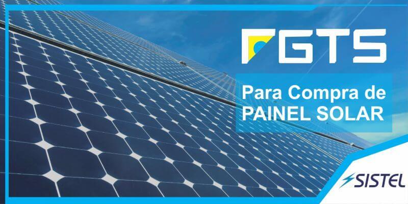 Você sabia que placa fotovoltaica pode ser comprada com FGTS?