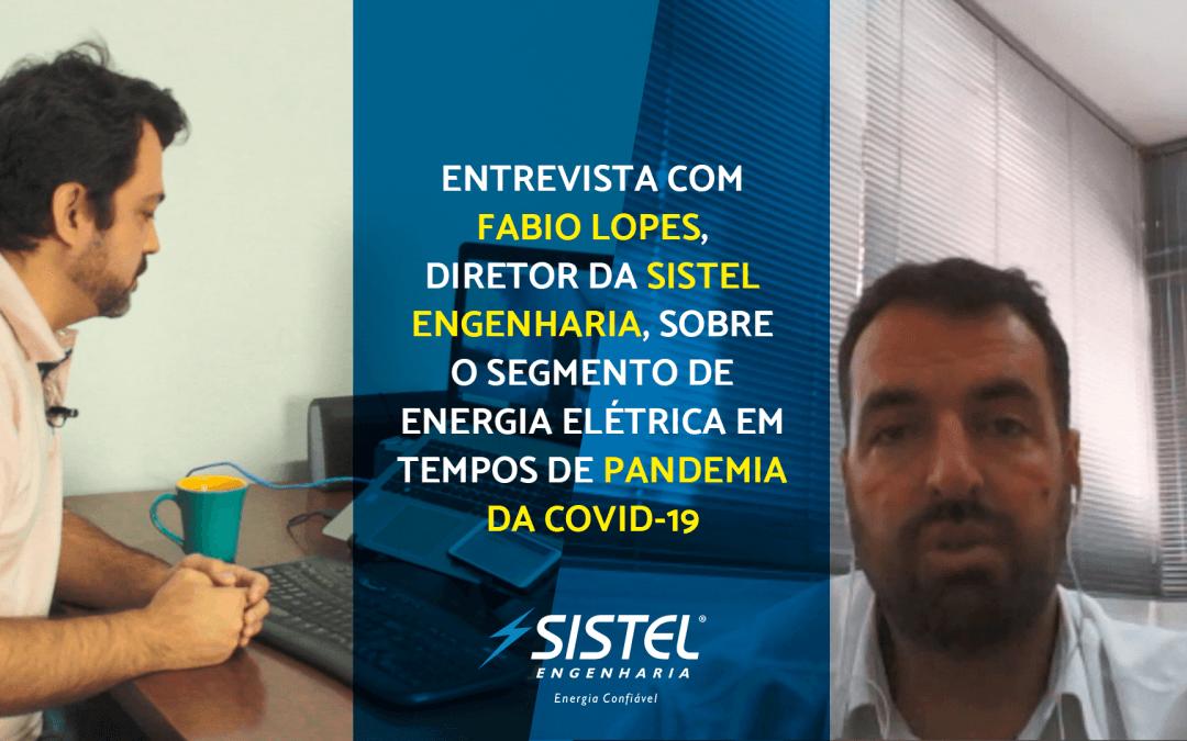 Fabio Lopes fala sobre o segmento de energia elétrica durante a pandemia da Covid-19